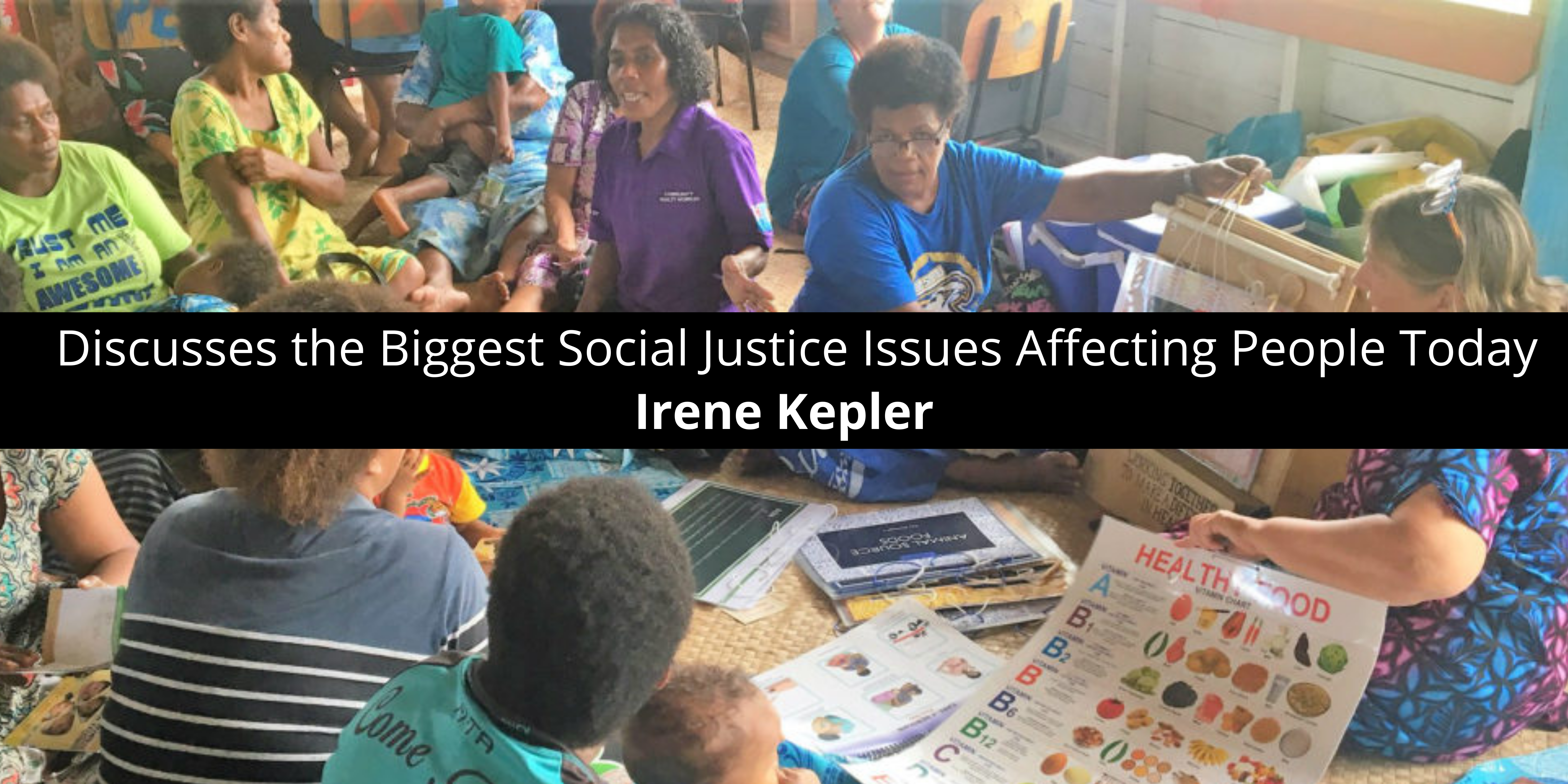 Irene Kepler Discusses the Biggest Social Justice Issues Affecting People